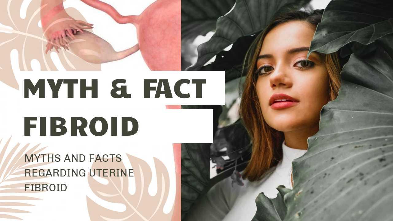 Myths and Facts Regarding Uterine Fibroid
