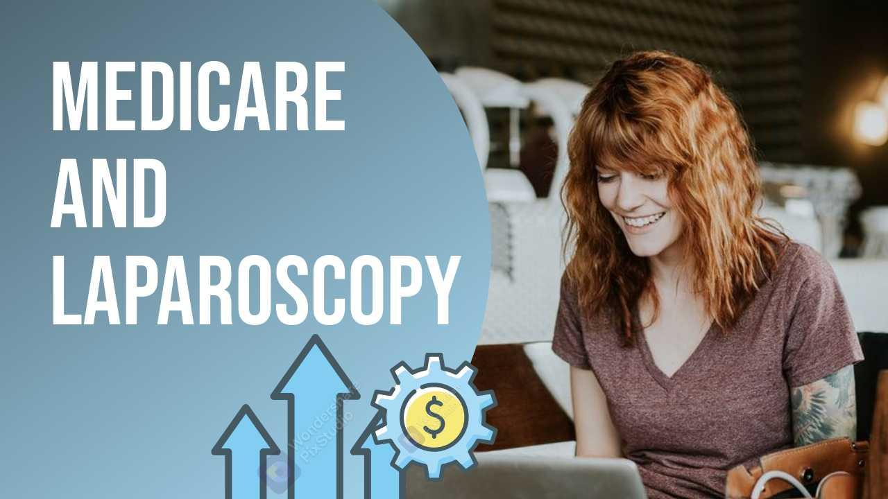 From Consultation To Recovery - Medicare And Laparoscopy
